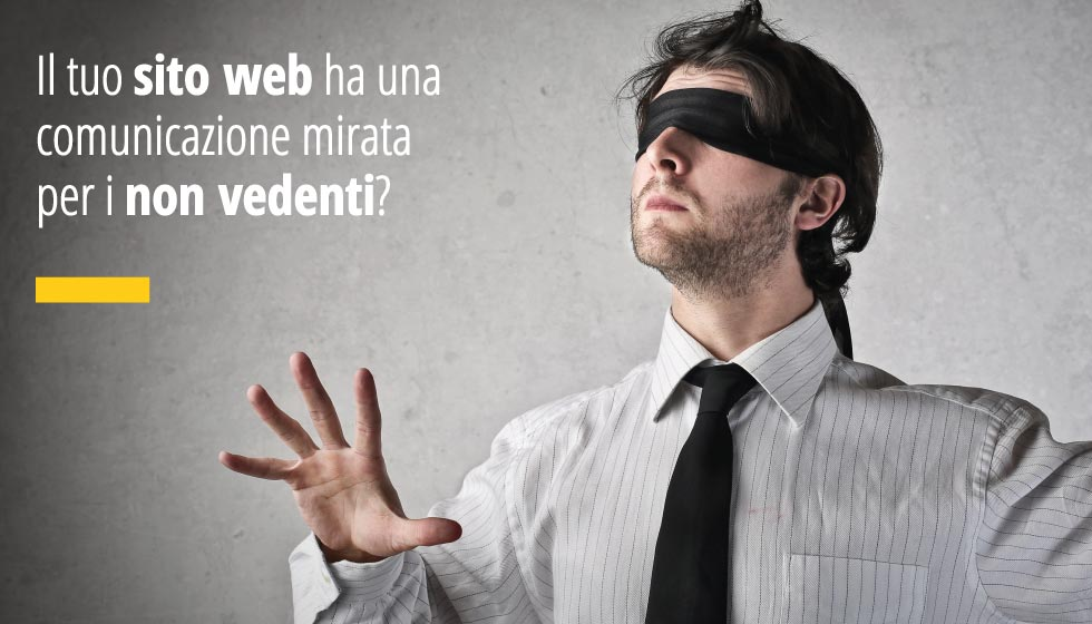 Il Tuo Sito Web è Accessibile? Hai Una Comunicazione Mirata Per I Non Vedenti?