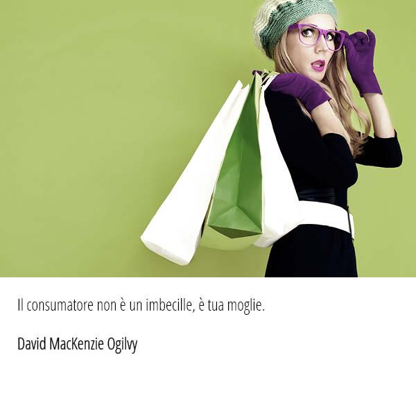 """Citazione di David MacKenzie Ogilvy: """"Il consumatore non è un imbecille, è tua moglie."""""""