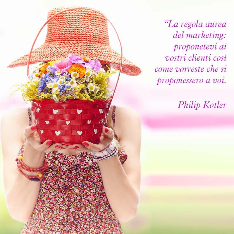 """Citazione di Philip Kotler """"La regola aurea del marketing: proponetevi ai vostri clienti così come vorreste che si proponessero a voi."""""""