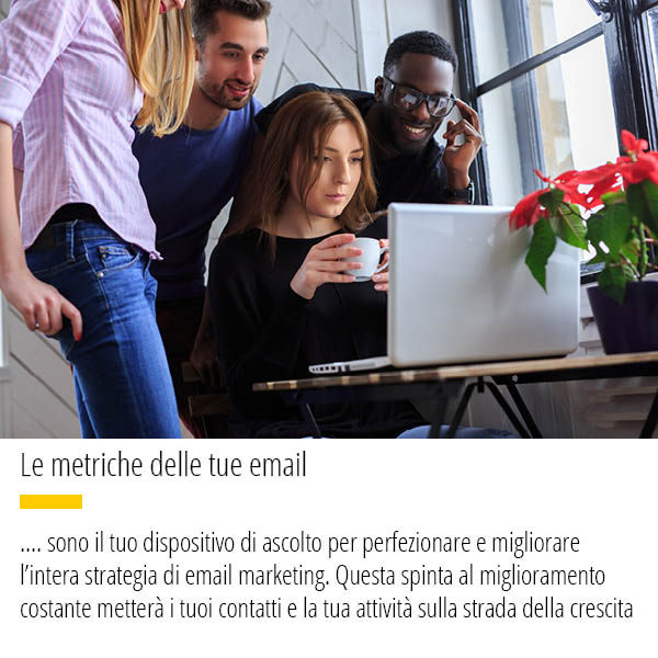 Le metriche del tuo Email Marketing sono il tuo dispositivo di ascolto per perfezionare e migliorare la strategia