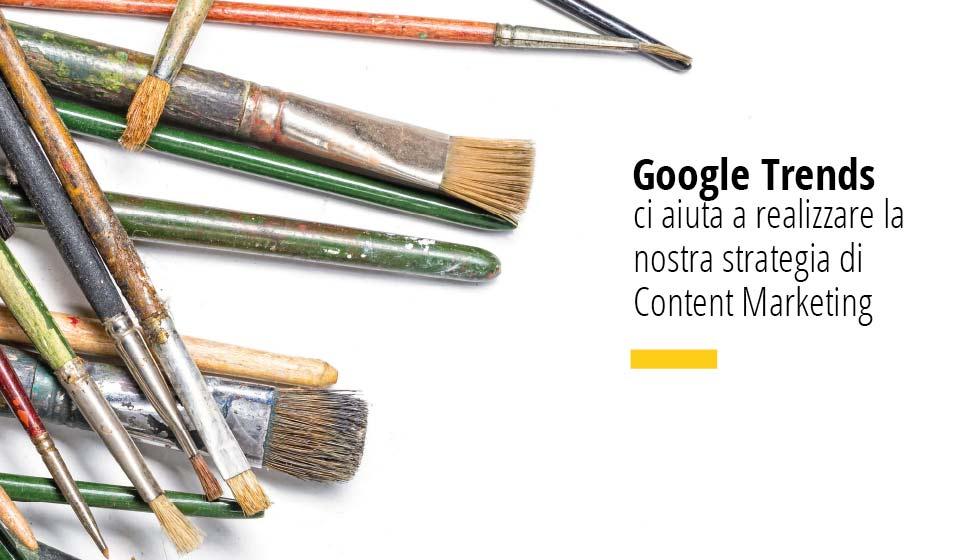 Google Trends Ci Aiuta A Realizzare La Nostra Strategia Di Content Marketing