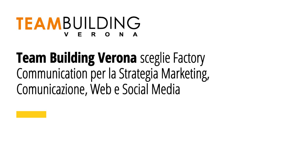Team Building Verona Sceglie Factory Communication Per La Realizzazione Della Strategia Marketing, Comunicazione, Web E Social Media