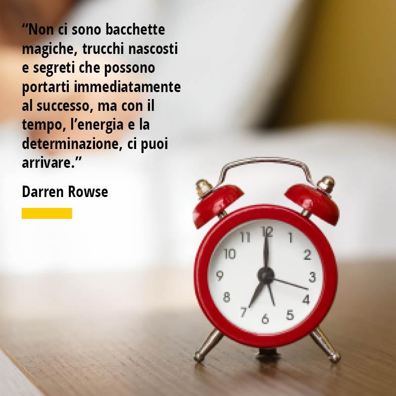 """Citazione di Darren Rowse """"Non ci sono bacchette magiche, trucchi nascosti e segreti che possono portarti immediatamente al successo, ma con il tempo, l'energia e la determinazione, ci puoi arrivare."""""""
