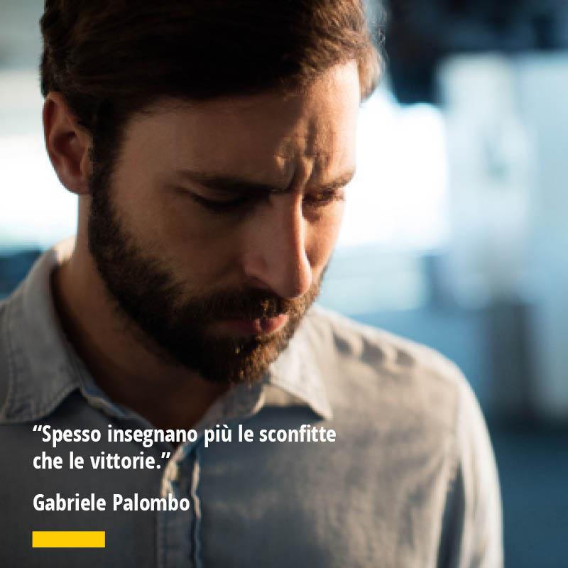 """Citazione di Gabriele Palombo """"Spesso insegnano più le sconfitte che le vittorie."""""""