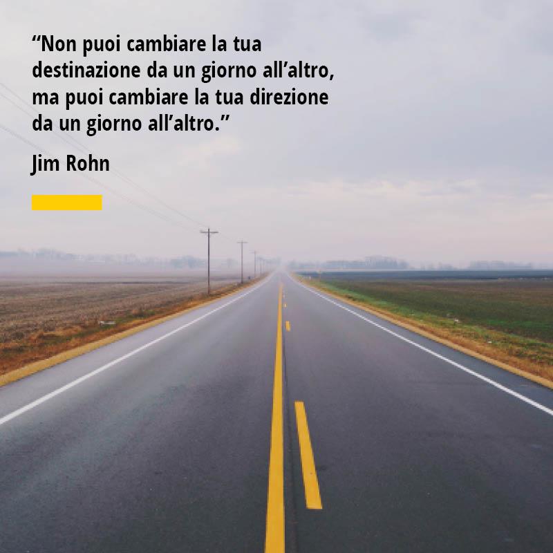 Citazione di Jim Rohn Non puoi cambiare la tua destinazione da un giorno all'altro, ma puoi cambiare la tua direzione da un giorno all'altro