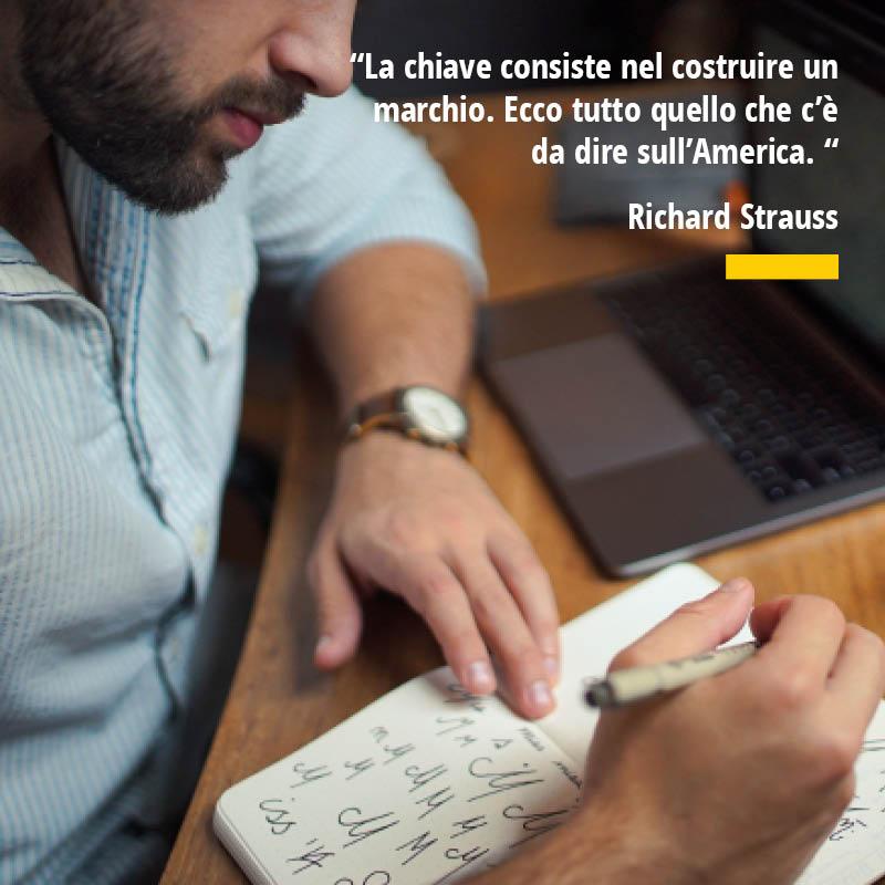 """Citazione di Richard Strauss """"La chiave consiste nel costruire un marchio. Ecco tutto quello che c'è da dire sull'America."""""""