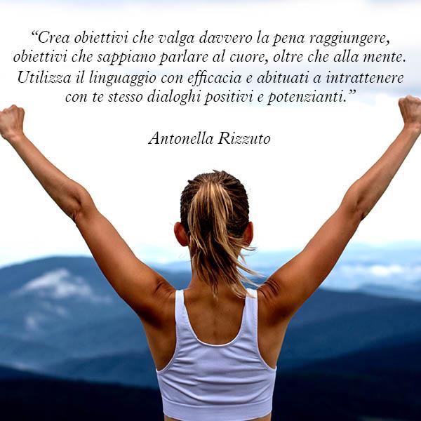 Citazione di Antonella Rizzuto Crea obiettivi che valga davvero la pena raggiungere
