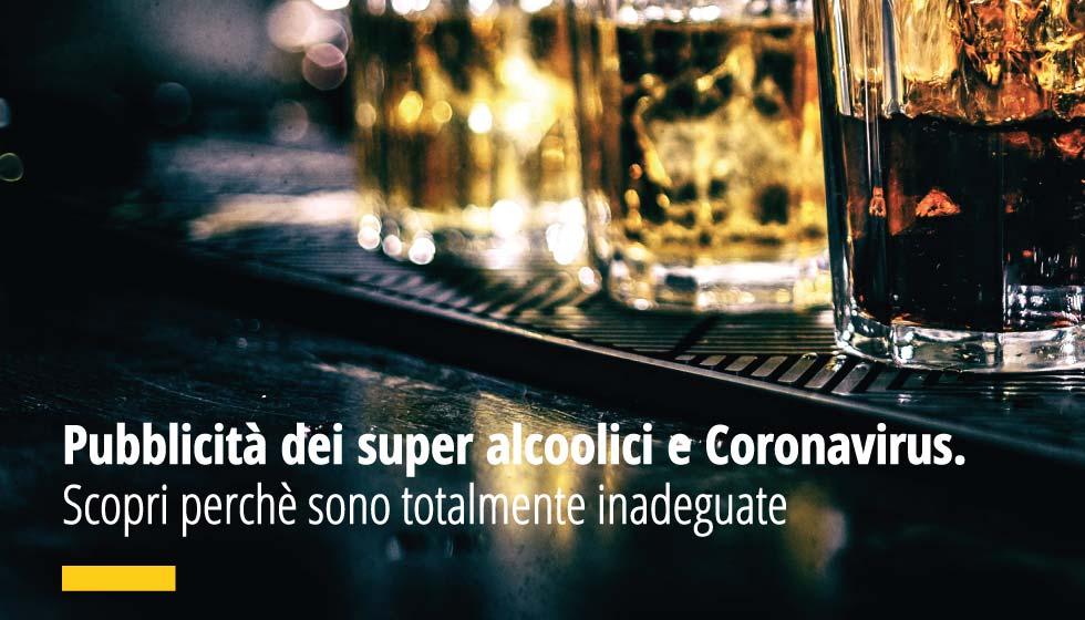 Pubblicità dei super alcoolici e Coronavirus. Scopri perchè sono totalmente inadeguate