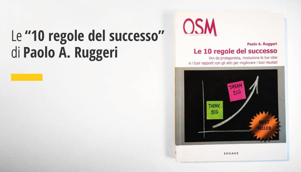 Il Successo? Come Scoprirai In Questo Bellissimo Libro Di Paolo Ruggeri, Dipende Esclusivamente Da Noi E Dalle Scelte Che Facciamo Ogni Giorno.
