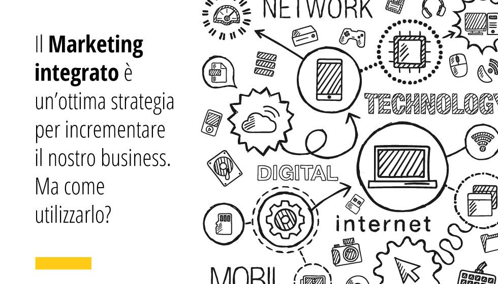 Il Marketing Integrato è Un'ottima Strategia Per Incrementare Il Nostro Business. Ma Come Utilizzarlo?