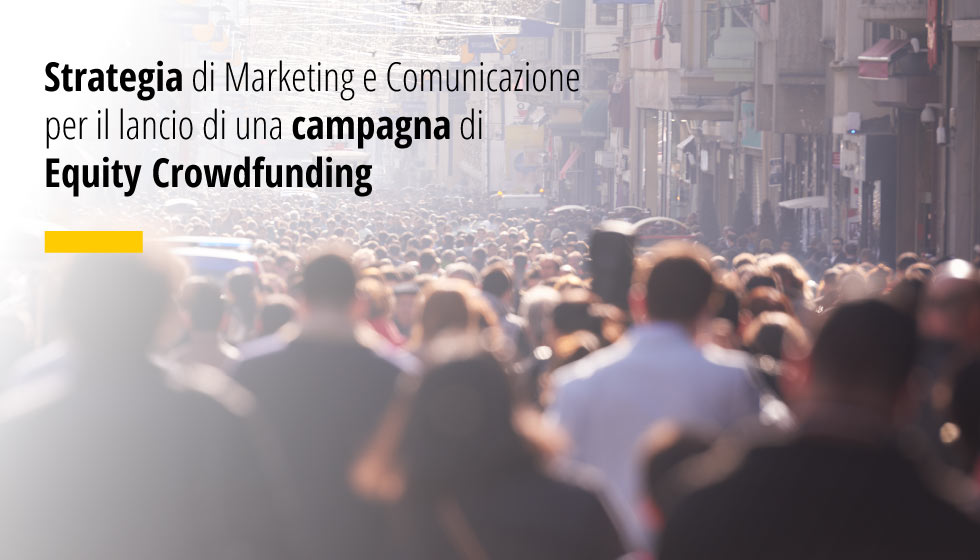 Strategie Di Marketing E Comunicazione Per Il Lancio Di Campagne Equity Crowdfunding