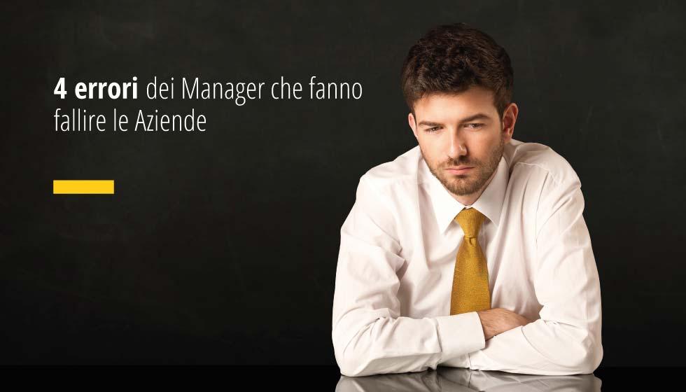 4 Errori Dei Manager Che Fanno Fallire Le Aziende